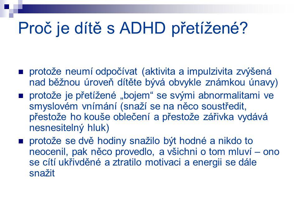 Proč je dítě s ADHD přetížené? protože neumí odpočívat (aktivita a impulzivita zvýšená nad běžnou úroveň dítěte bývá obvykle známkou únavy) protože je
