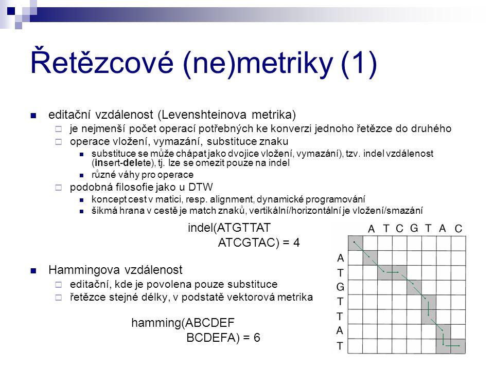 Řetězcové (ne)metriky (1) editační vzdálenost (Levenshteinova metrika)  je nejmenší počet operací potřebných ke konverzi jednoho řetězce do druhého 
