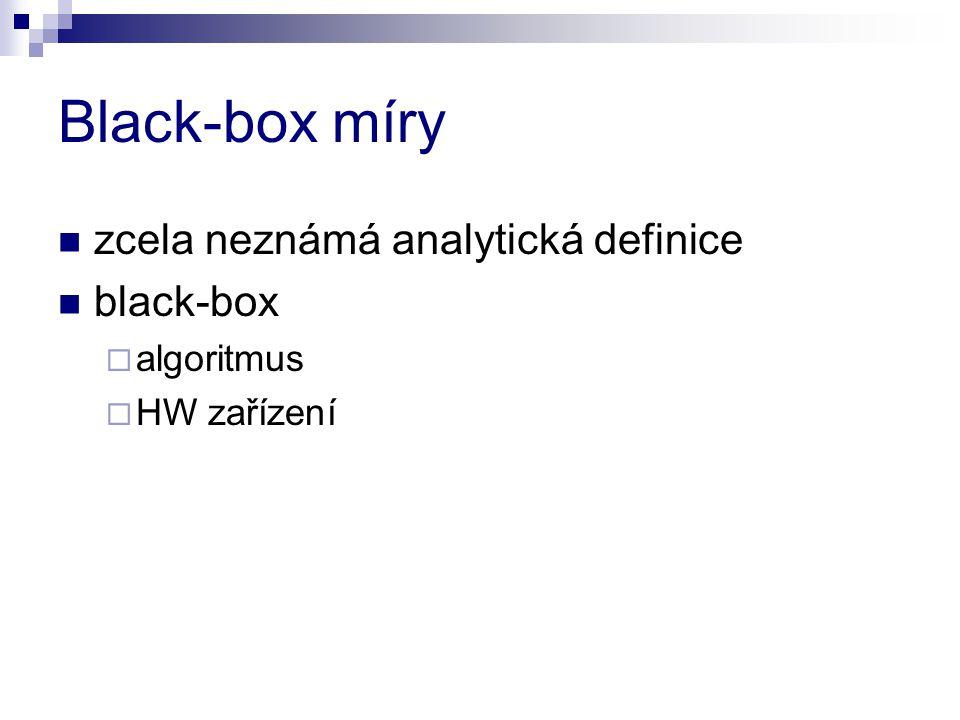 Black-box míry zcela neznámá analytická definice black-box  algoritmus  HW zařízení