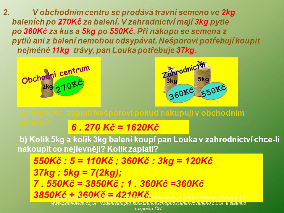 2. V obchodním centru se prodává travní semeno ve 2kg baleních po 270Kč za balení.