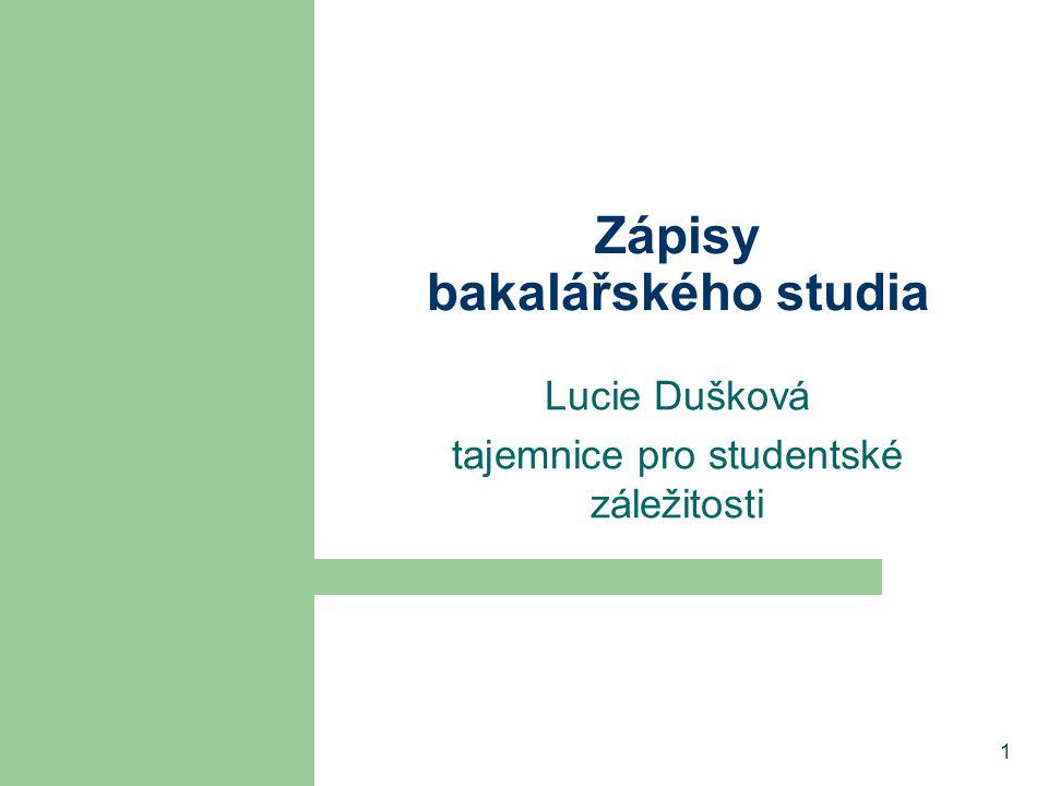 1 Zápisy bakalářského studia Lucie Dušková tajemnice pro studentské záležitosti