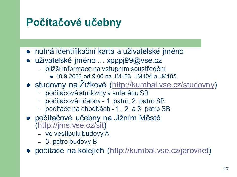 17 Počítačové učebny nutná identifikační karta a uživatelské jméno uživatelské jméno … xpppj99@vse.cz – bližší informace na vstupním soustředění 10.9.2003 od 9.00 na JM103, JM104 a JM105 studovny na Žižkově (http://kumbal.vse.cz/studovny)http://kumbal.vse.cz/studovny – počítačové studovny v suterénu SB – počítačové učebny - 1.