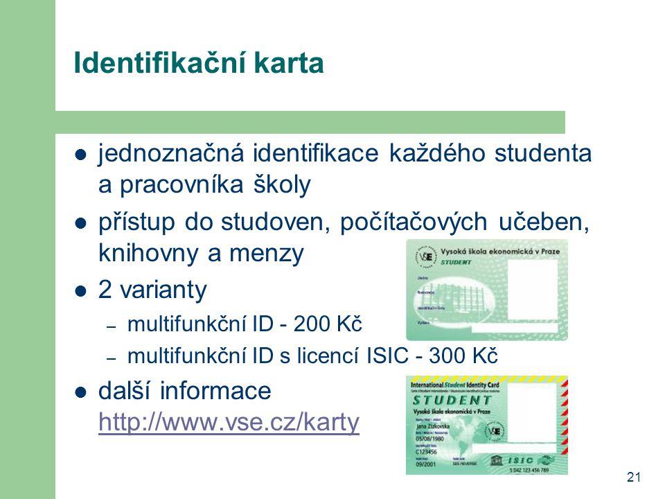 21 Identifikační karta jednoznačná identifikace každého studenta a pracovníka školy přístup do studoven, počítačových učeben, knihovny a menzy 2 varia