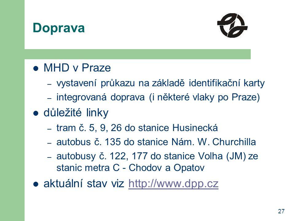 27 Doprava MHD v Praze – vystavení průkazu na základě identifikační karty – integrovaná doprava (i některé vlaky po Praze) důležité linky – tram č. 5,