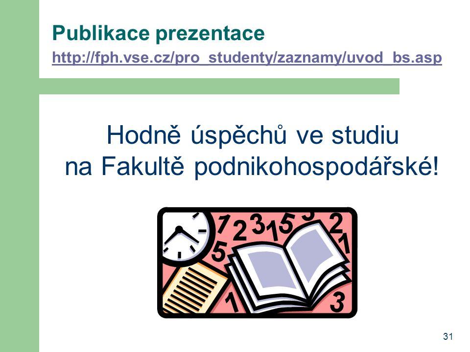 31 Publikace prezentace http://fph.vse.cz/pro_studenty/zaznamy/uvod_bs.asp http://fph.vse.cz/pro_studenty/zaznamy/uvod_bs.asp Hodně úspěchů ve studiu na Fakultě podnikohospodářské!