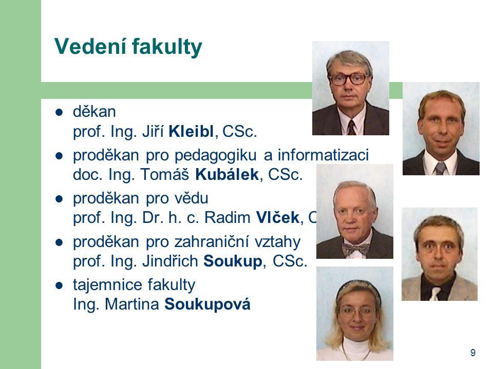 9 Vedení fakulty děkan prof.Ing. Jiří Kleibl, CSc.