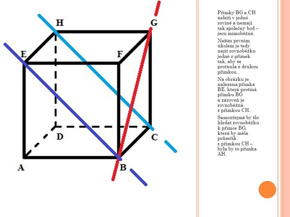 Přímky BG a CH neleží v jedné rovině a nemají tak společný bod – jsou mimoběžné.