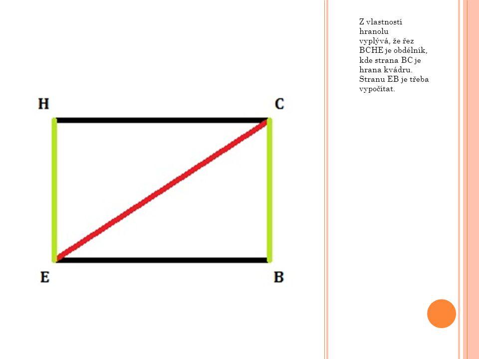 Z vlastností hranolu vyplývá, že řez BCHE je obdélník, kde strana BC je hrana kvádru.