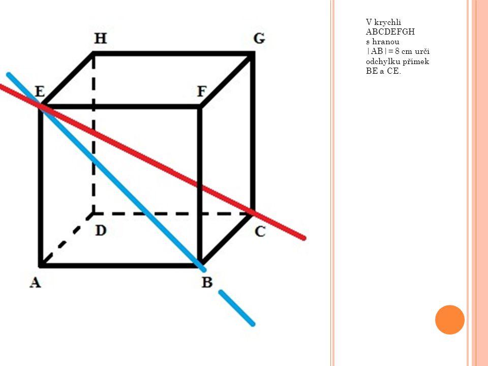 V krychli ABCDEFGH s hranou |AB|= 8 cm urči odchylku přímek BE a CE.