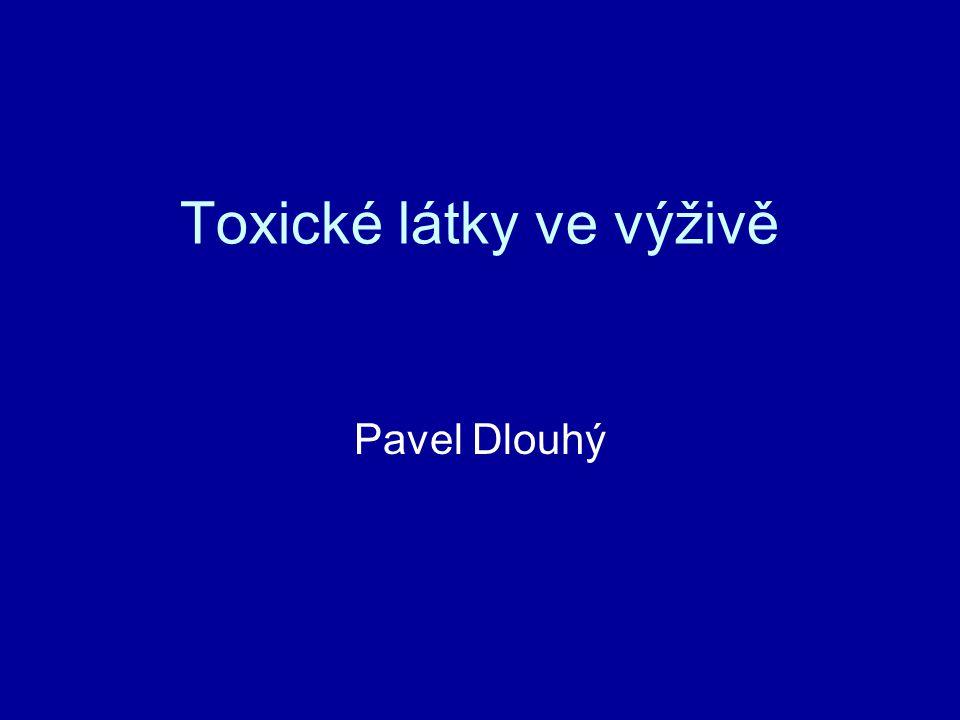 Toxické látky ve výživě Pavel Dlouhý