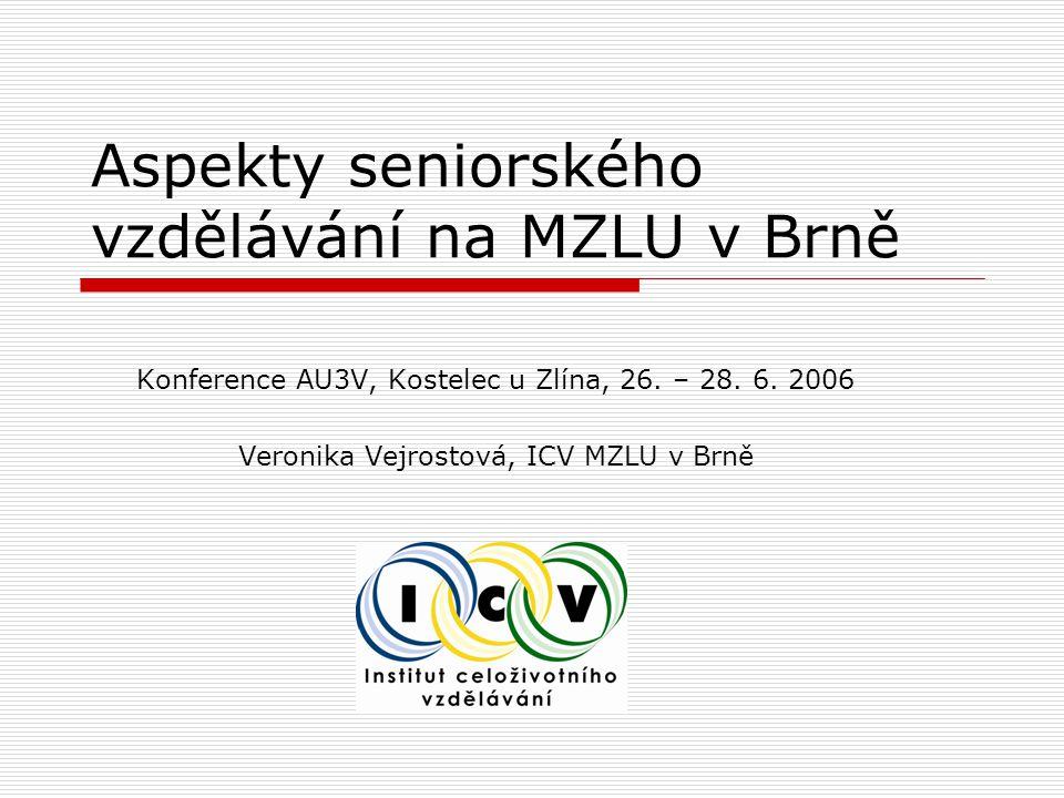 Aspekty seniorského vzdělávání na MZLU v Brně Konference AU3V, Kostelec u Zlína, 26.