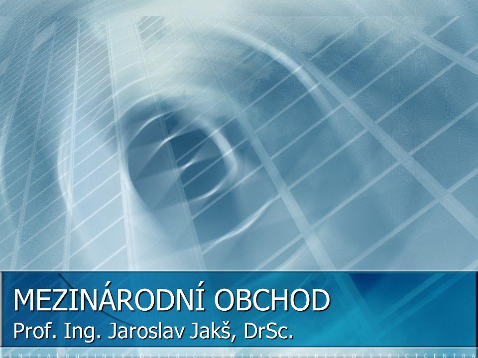 MEZINÁRODNÍ OBCHOD Prof. Ing. Jaroslav Jakš, DrSc.