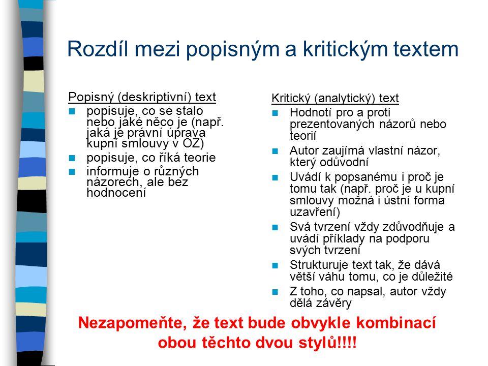 Rozdíl mezi popisným a kritickým textem Popisný (deskriptivní) text popisuje, co se stalo nebo jaké něco je (např.