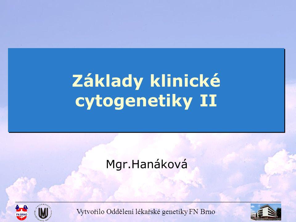 Vytvořilo Oddělení lékařské genetiky FN Brno VROZENÉ CHROMOSOMOVÉ ABERACE patologické změny na chromosomech