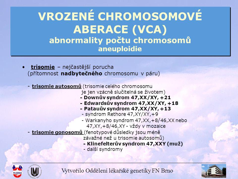 Vytvořilo Oddělení lékařské genetiky FN Brno VROZENÉ CHROMOSOMOVÉ ABERACE (VCA) abnormality počtu chromosomů aneuploidie trisomie – nejčastější poruch