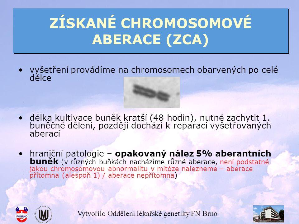 Vytvořilo Oddělení lékařské genetiky FN Brno ZÍSKANÉ CHROMOSOMOVÉ ABERACE (ZCA) příčiny vzniku působení - fyzikálních faktorů (ionizující záření) - chemických látek (cytostatika, imunosupresiva, oxidační, alkylační činidla ad.