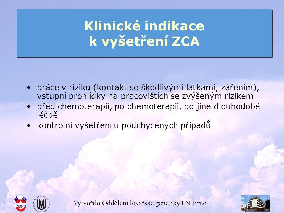 Vytvořilo Oddělení lékařské genetiky FN Brno Klinické indikace k vyšetření ZCA práce v riziku (kontakt se škodlivými látkami, zářením), vstupní prohlí