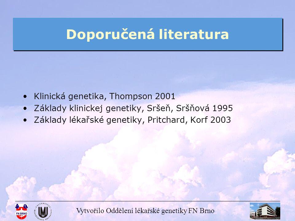 Vytvořilo Oddělení lékařské genetiky FN Brno Doporučená literatura Klinická genetika, Thompson 2001 Základy klinickej genetiky, Sršeň, Sršňová 1995 Zá
