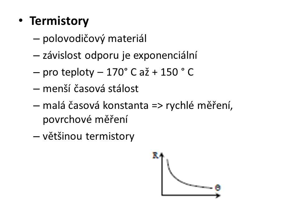 Termistory – polovodičový materiál – závislost odporu je exponenciální – pro teploty – 170° C až + 150 ° C – menší časová stálost – malá časová konsta