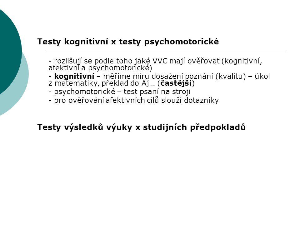 Testy kognitivní x testy psychomotorické - rozlišují se podle toho jaké VVC mají ověřovat (kognitivní, afektivní a psychomotorické) - kognitivní – měř