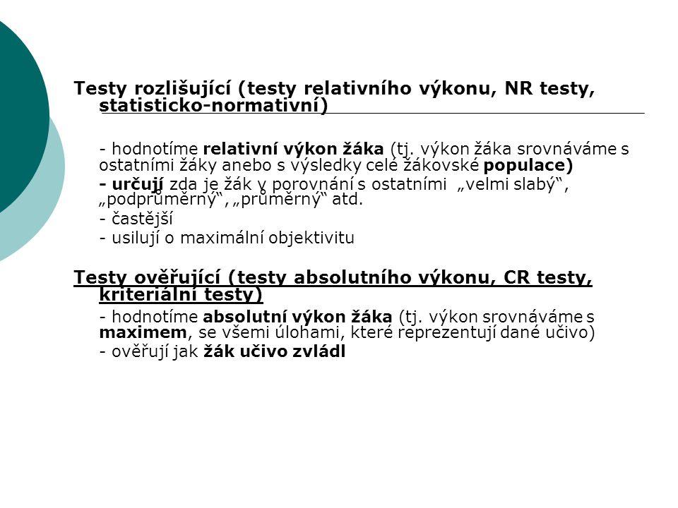 Testy rozlišující (testy relativního výkonu, NR testy, statisticko-normativní) - hodnotíme relativní výkon žáka (tj. výkon žáka srovnáváme s ostatními