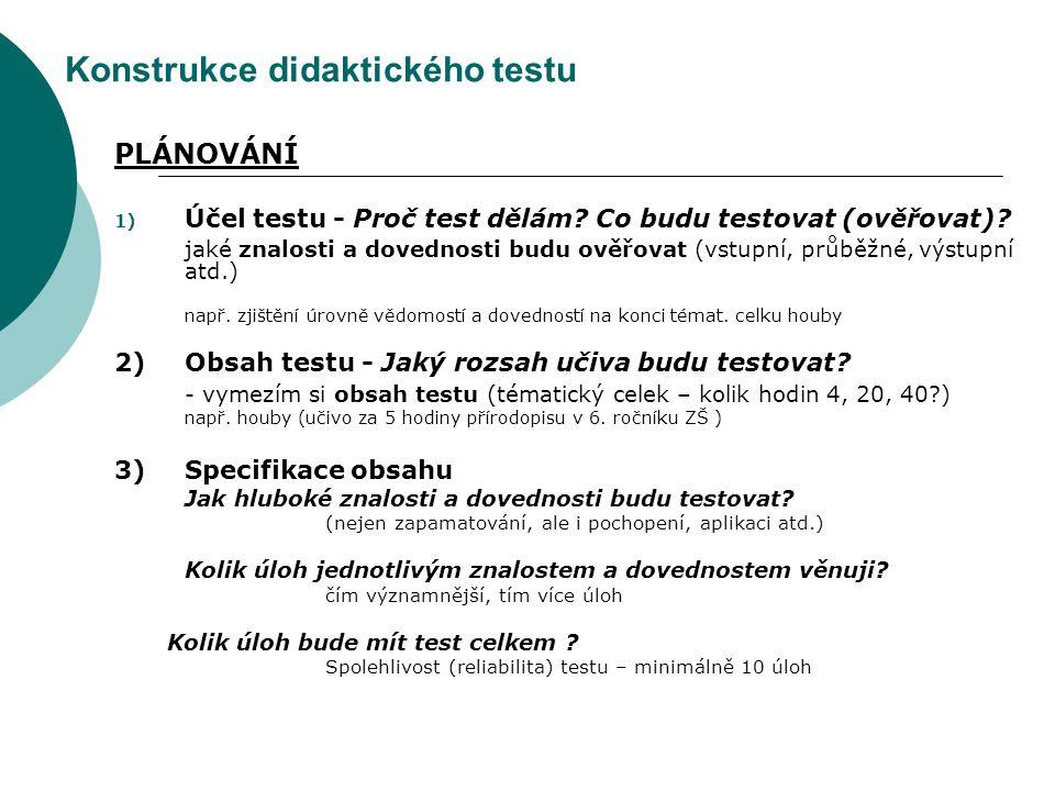 Konstrukce didaktického testu PLÁNOVÁNÍ 1) Účel testu - Proč test dělám? Co budu testovat (ověřovat)? jaké znalosti a dovednosti budu ověřovat (vstupn