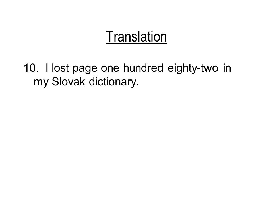 Translation 10. I lost page one hundred eighty-two in my Slovak dictionary.
