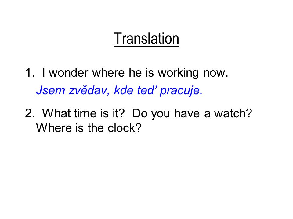 Translation 2.What time is it. Do you have a watch.