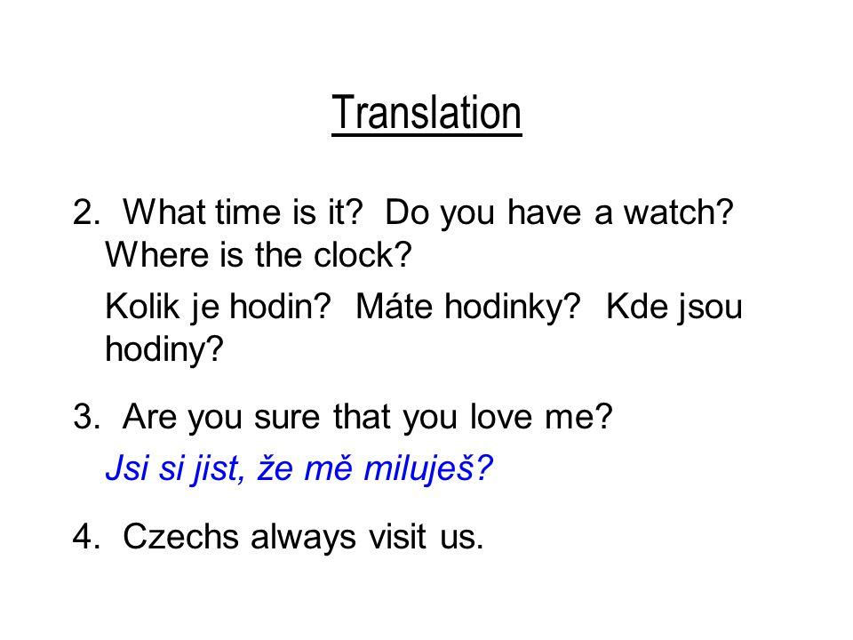 Translation 4.Czechs always visit us. Češi nás vždycky navštěvují.