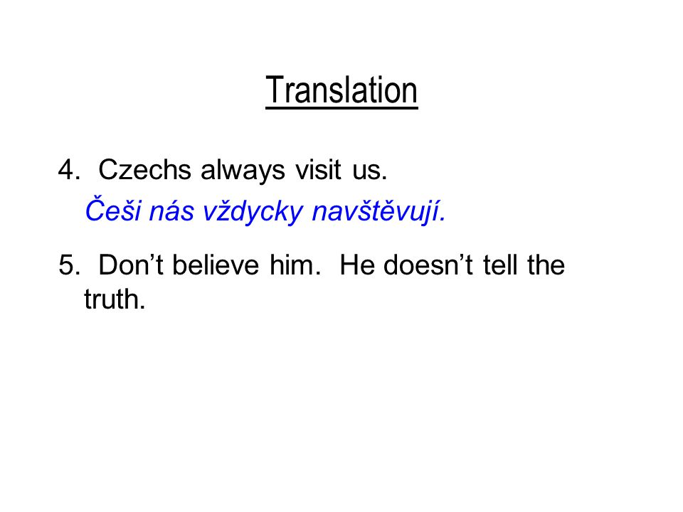 Translation 5.Don't believe him. He doesn't tell the truth.