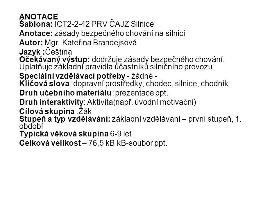 ANOTACE Šablona: ICT2-2-42 PRV ČAJZ Silnice Anotace: zásady bezpečného chování na silnici Autor: Mgr. Kateřina Brandejsová Jazyk :Čeština Očekávaný vý