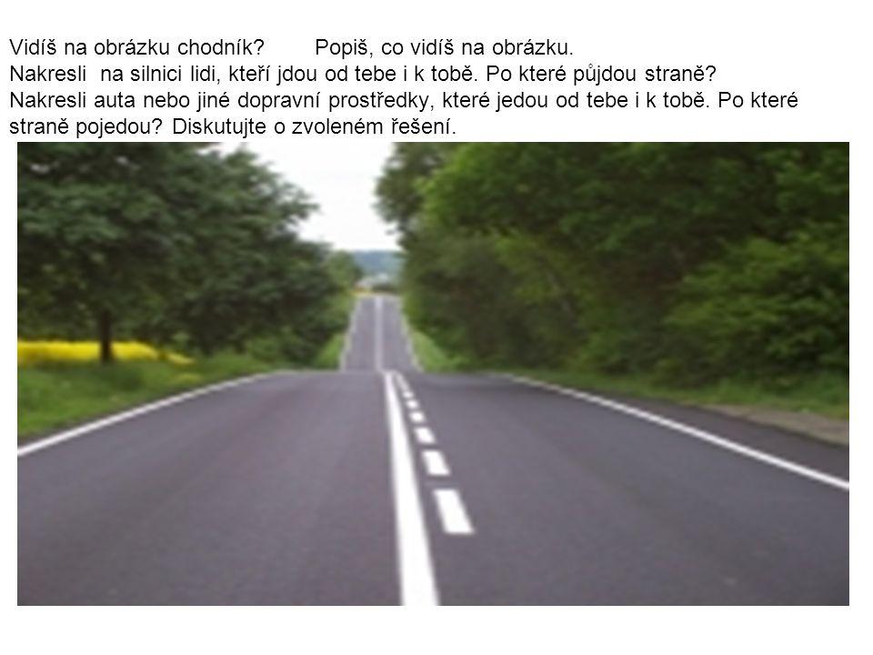 Vidíš na obrázku chodník? Popiš, co vidíš na obrázku. Nakresli na silnici lidi, kteří jdou od tebe i k tobě. Po které půjdou straně? Nakresli auta neb