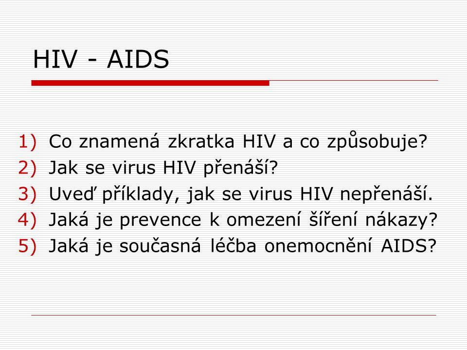 HIV - AIDS 1)Co znamená zkratka HIV a co způsobuje.