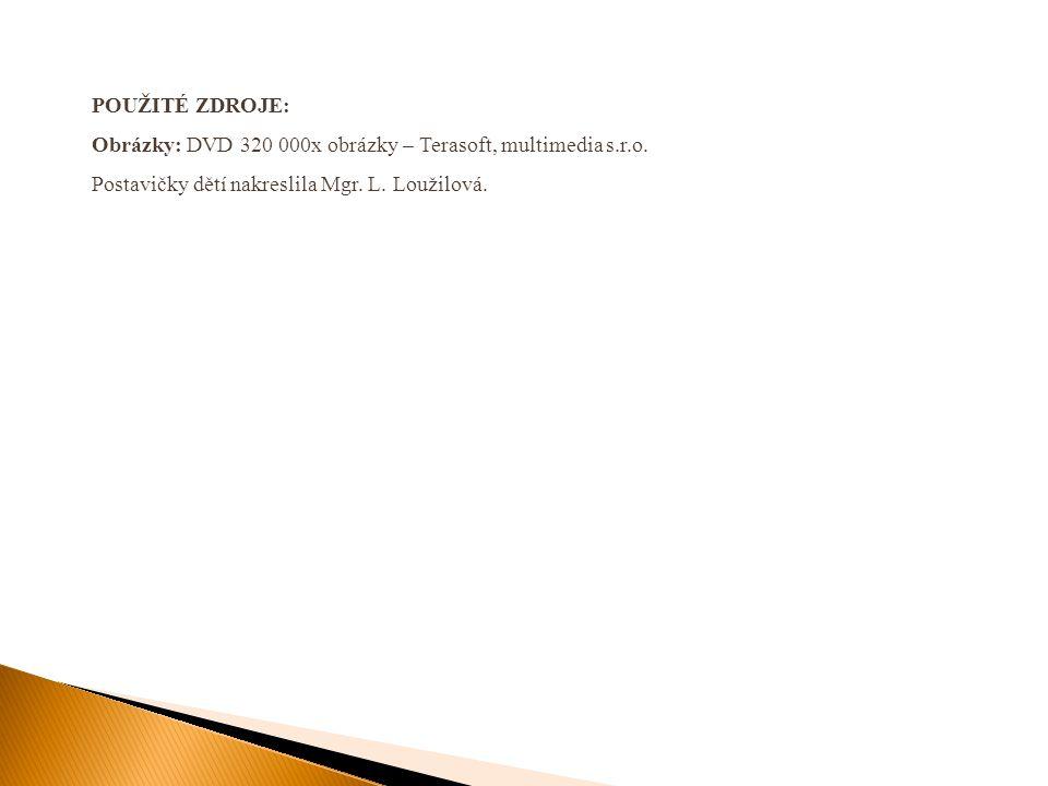 POUŽITÉ ZDROJE: Obrázky: DVD 320 000x obrázky – Terasoft, multimedia s.r.o. Postavičky dětí nakreslila Mgr. L. Loužilová.