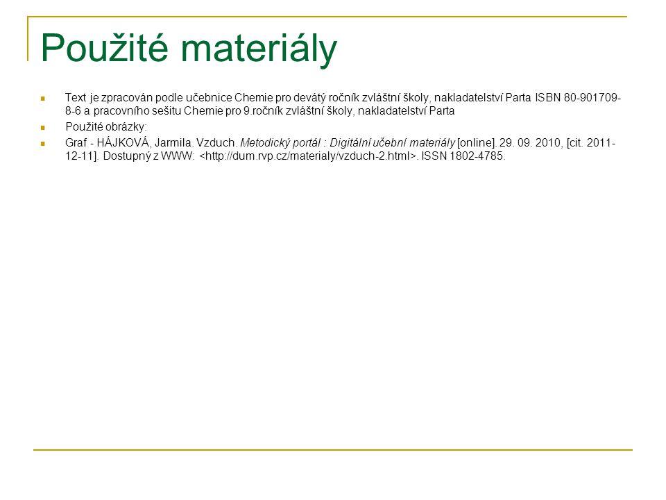 Použité materiály Text je zpracován podle učebnice Chemie pro devátý ročník zvláštní školy, nakladatelství Parta ISBN 80-901709- 8-6 a pracovního seši