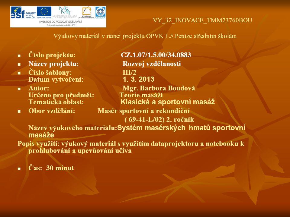 VY_32_INOVACE_TMM23760BOU Výukový materiál v rámci projektu OPVK 1.5 Peníze středním školám Číslo projektu: CZ.1.07/1.5.00/34.0883 Název projektu: Rozvoj vzdělanosti Číslo šablony: III/2 Datum vytvoření: 1.