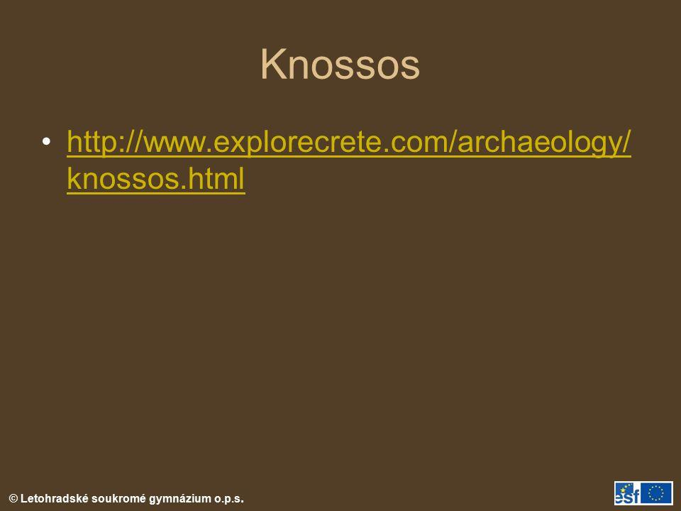 © Letohradské soukromé gymnázium o.p.s. Knossos http://www.explorecrete.com/archaeology/ knossos.htmlhttp://www.explorecrete.com/archaeology/ knossos.