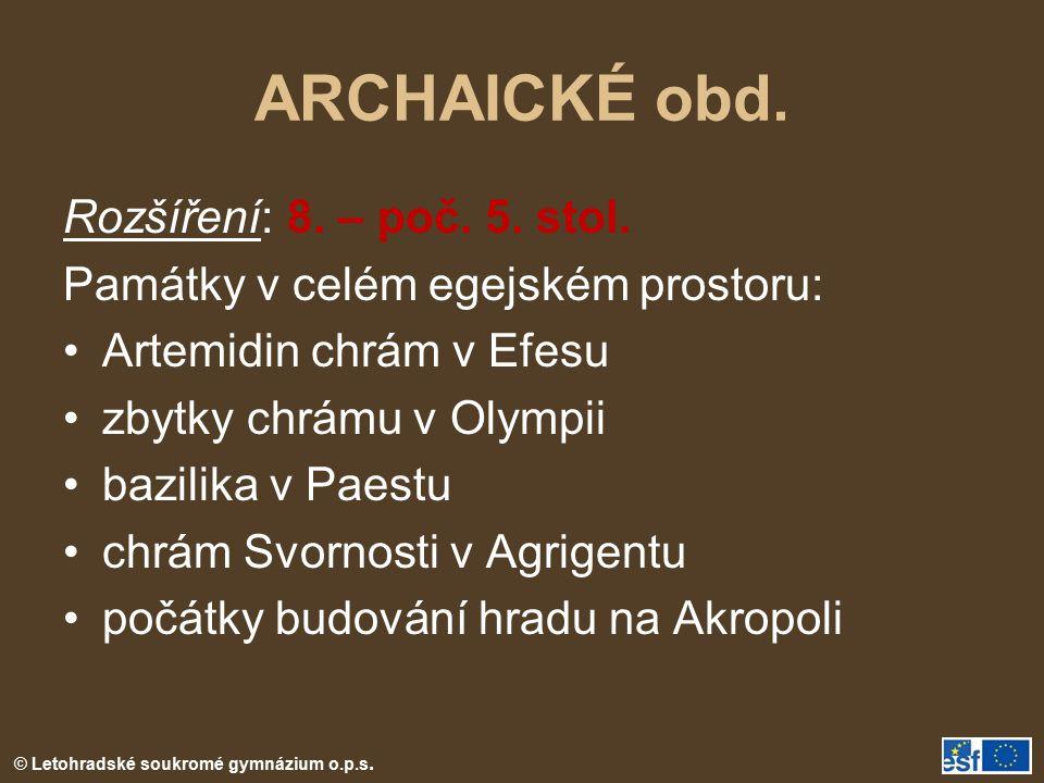 © Letohradské soukromé gymnázium o.p.s. ARCHAICKÉ obd. Rozšíření: 8. – poč. 5. stol. Památky v celém egejském prostoru: Artemidin chrám v Efesu zbytky