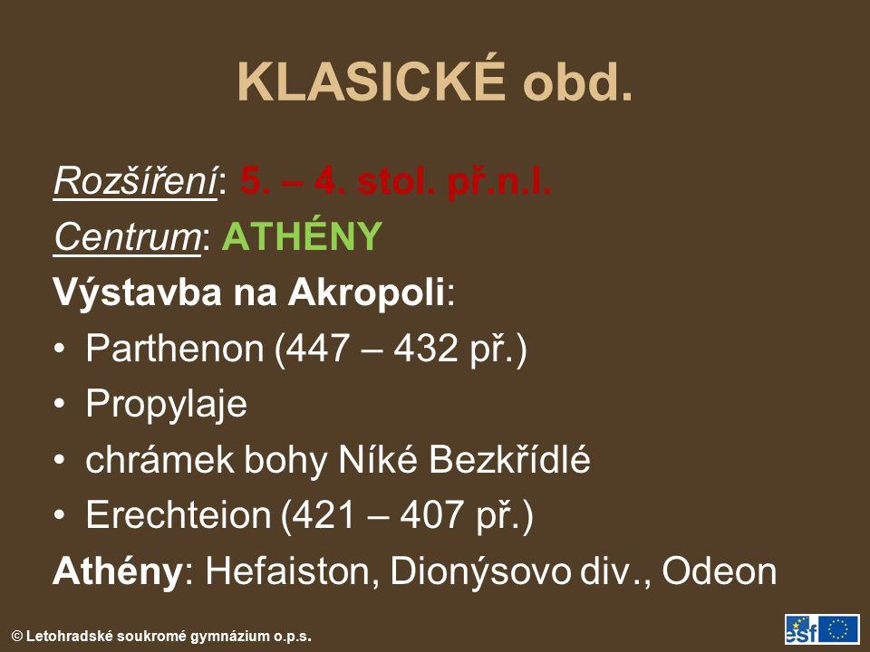 © Letohradské soukromé gymnázium o.p.s. KLASICKÉ obd. Rozšíření: 5. – 4. stol. př.n.l. Centrum: ATHÉNY Výstavba na Akropoli: Parthenon (447 – 432 př.)
