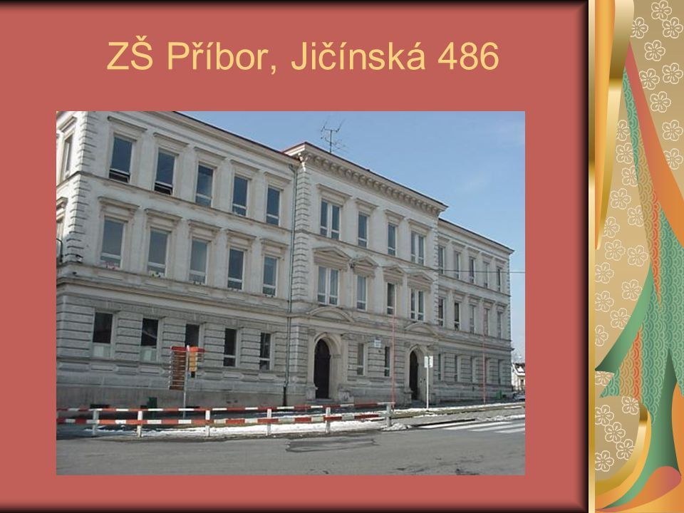 Základní informace o škole Oficiální název: Základní škola Příbor, Jičínská 486, okres Nový Jičín Ředitelka školy: Mgr.