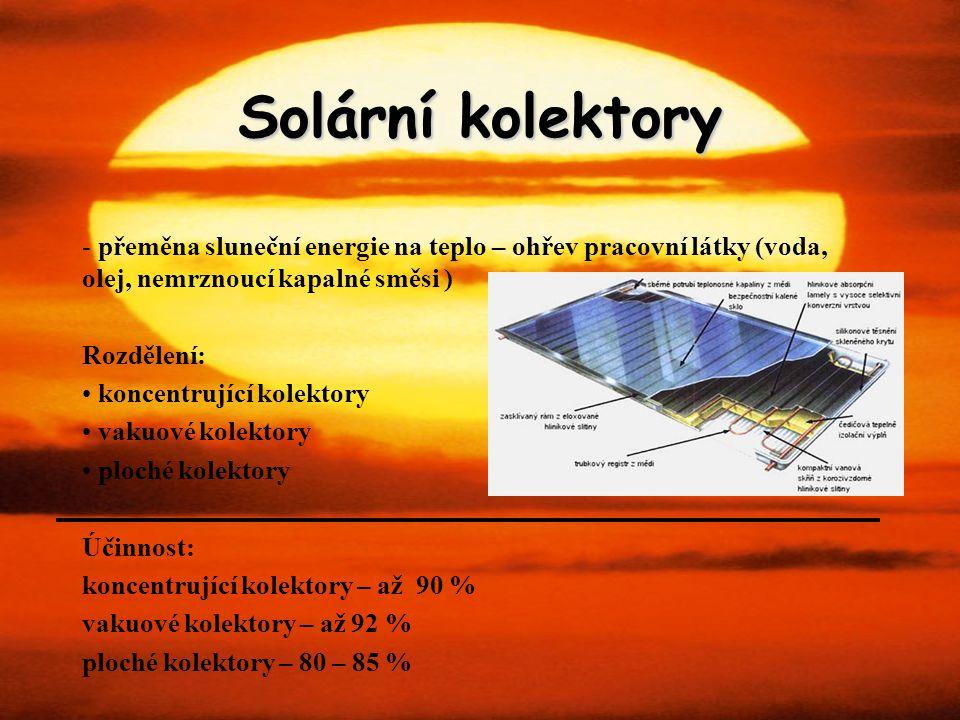 Solární kolektory - přeměna sluneční energie na teplo – ohřev pracovní látky (voda, olej, nemrznoucí kapalné směsi ) Rozdělení: koncentrující kolektor
