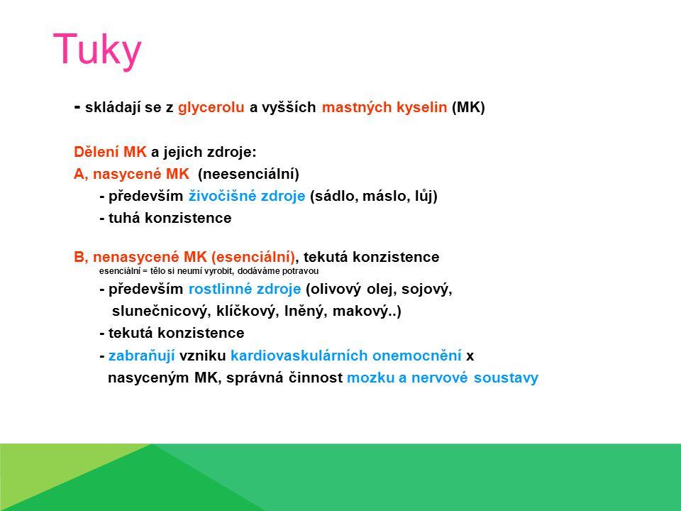 Tuky - skládají se z glycerolu a vyšších mastných kyselin (MK) Dělení MK a jejich zdroje: A, nasycené MK (neesenciální) - především živočišné zdroje (