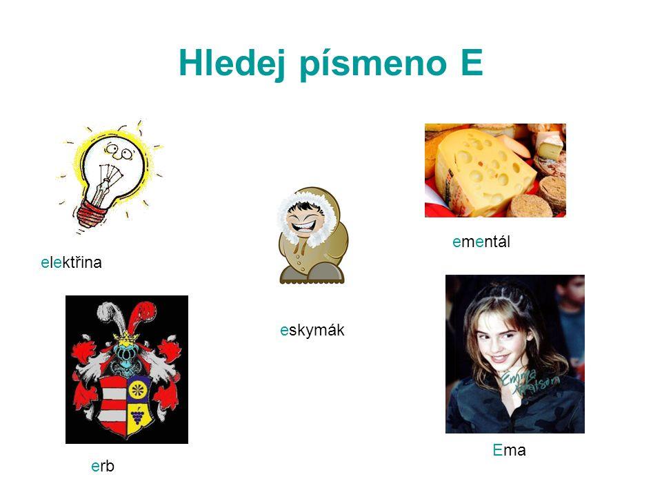 Hledej písmeno E elektřina ementál eskymák Ema erb