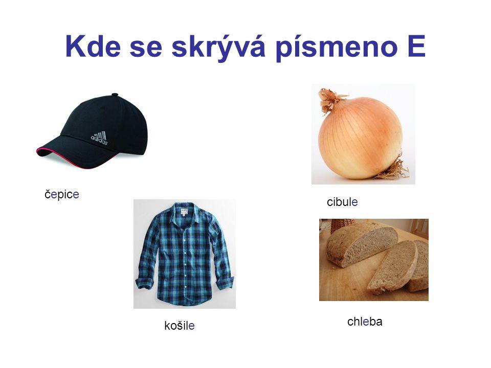 Kde se skrývá písmeno E čepice cibule košile chleba