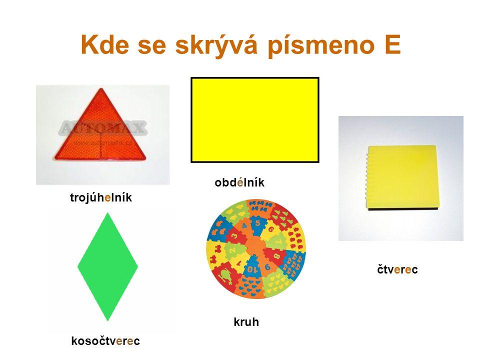 Kde se skrývá písmeno E trojúhelník čtverec kosočtverec kruh obdélník