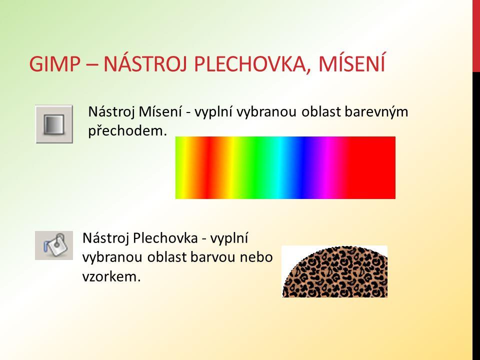 GIMP – NÁSTROJ PLECHOVKA, MÍSENÍ Nástroj Mísení - vyplní vybranou oblast barevným přechodem.