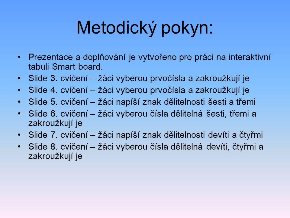 Metodický pokyn: Prezentace a doplňování je vytvořeno pro práci na interaktivní tabuli Smart board. Slide 3. cvičení – žáci vyberou prvočísla a zakrou