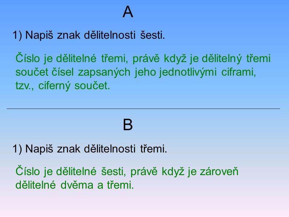 1) Napiš znak dělitelnosti šesti. 1) Napiš znak dělitelnosti třemi. A B Číslo je dělitelné třemi, právě když je dělitelný třemi součet čísel zapsaných
