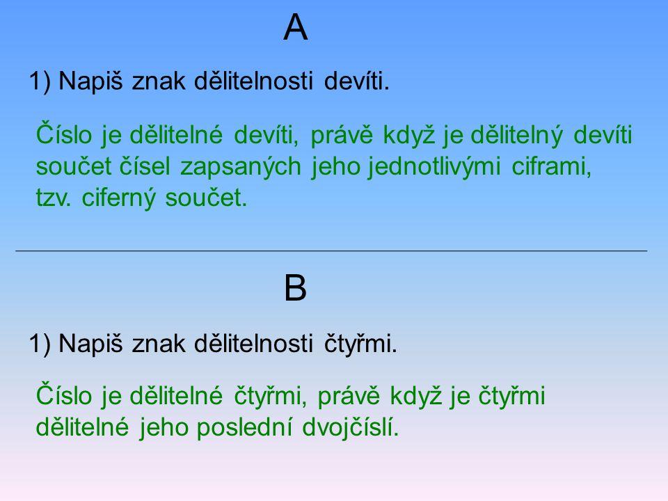 1) Napiš znak dělitelnosti devíti. 1) Napiš znak dělitelnosti čtyřmi. A B Číslo je dělitelné devíti, právě když je dělitelný devíti součet čísel zapsa