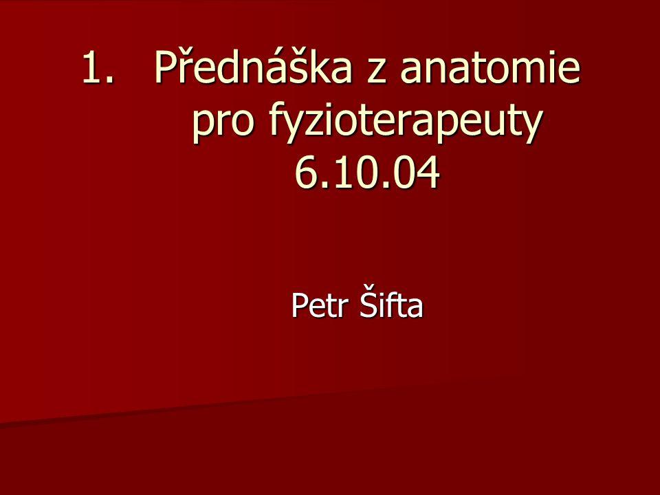 1.Přednáška z anatomie pro fyzioterapeuty 6.10.04 Petr Šifta